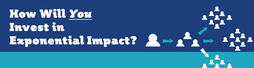 How will you invest in exponential impact?